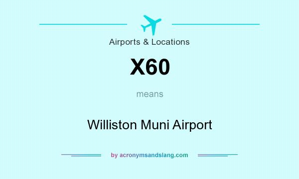 What does X60 mean? It stands for Williston Muni Airport