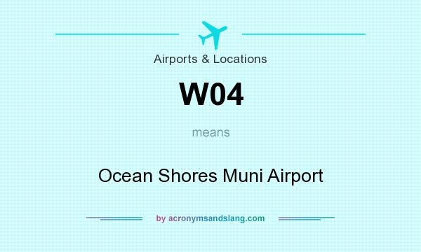 What does W04 mean? It stands for Ocean Shores Muni Airport
