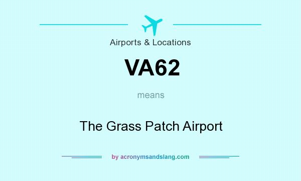 What does VA62 mean? It stands for The Grass Patch Airport