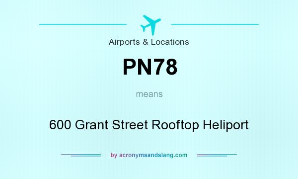 What does PN78 mean? It stands for 600 Grant Street Rooftop Heliport