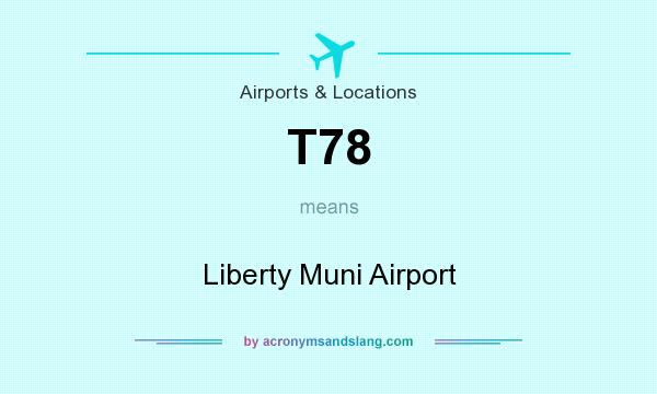 What does T78 mean? It stands for Liberty Muni Airport