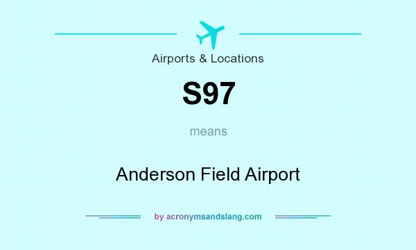 What does S97 mean? It stands for Anderson Field Airport