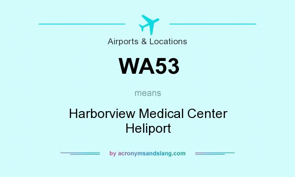 What does WA53 mean? It stands for Harborview Medical Center Heliport
