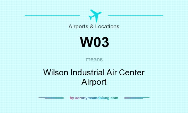What does W03 mean? It stands for Wilson Industrial Air Center Airport