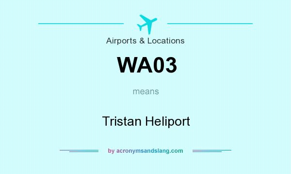 What does WA03 mean? It stands for Tristan Heliport