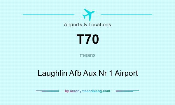 What does T70 mean? It stands for Laughlin Afb Aux Nr 1 Airport