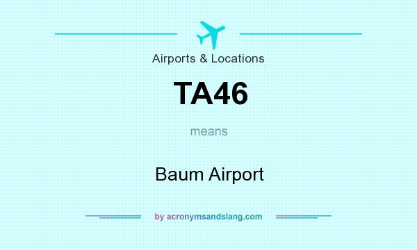 What does TA46 mean? It stands for Baum Airport