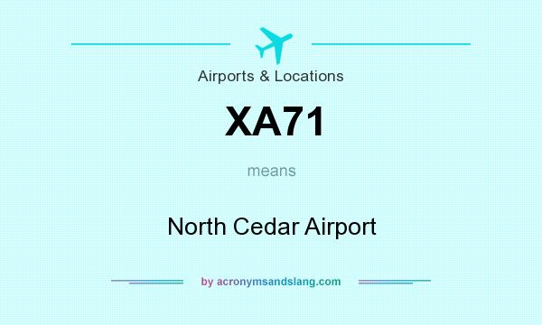What does XA71 mean? It stands for North Cedar Airport