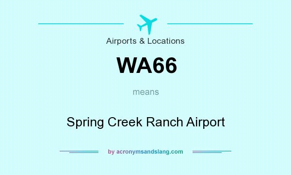 What does WA66 mean? It stands for Spring Creek Ranch Airport