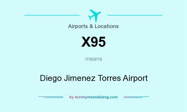 What does X95 mean? It stands for Diego Jimenez Torres Airport