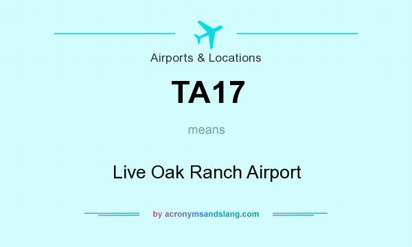 What does TA17 mean? It stands for Live Oak Ranch Airport