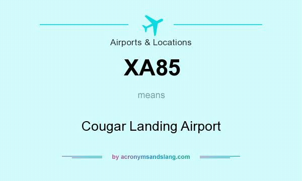 What does XA85 mean? It stands for Cougar Landing Airport