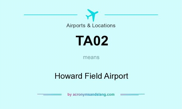 What does TA02 mean? It stands for Howard Field Airport