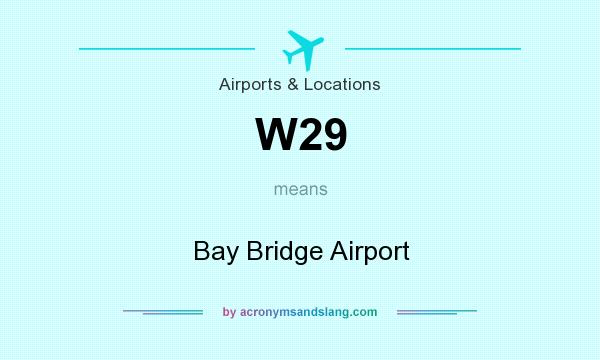 What does W29 mean? It stands for Bay Bridge Airport