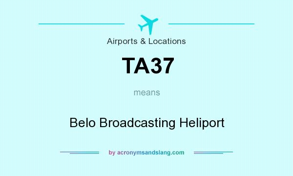What does TA37 mean? It stands for Belo Broadcasting Heliport