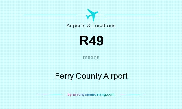 What does R49 mean? It stands for Ferry County Airport