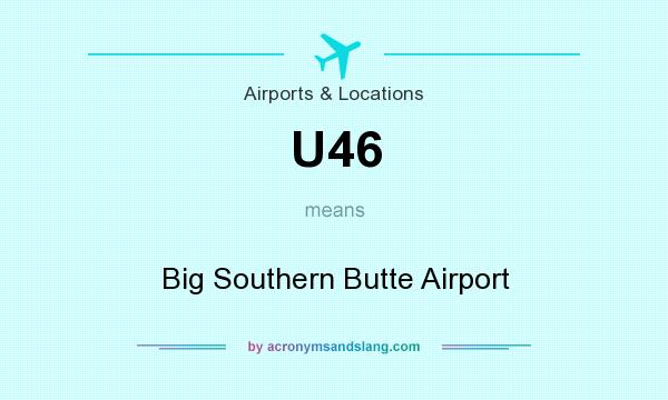 What does U46 mean? It stands for Big Southern Butte Airport