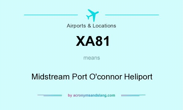 What does XA81 mean? It stands for Midstream Port O`connor Heliport