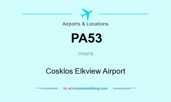 What does PA53 mean? It stands for Cosklos Elkview Airport