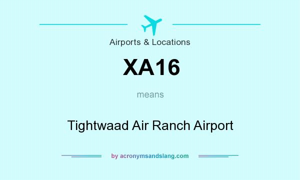What does XA16 mean? It stands for Tightwaad Air Ranch Airport
