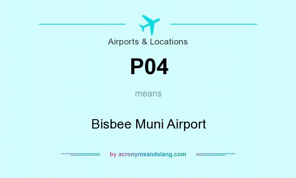 What does P04 mean? It stands for Bisbee Muni Airport