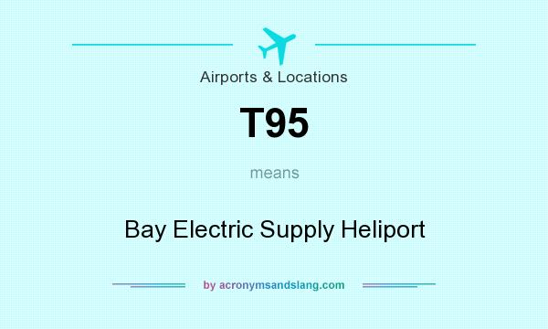 What does T95 mean? It stands for Bay Electric Supply Heliport