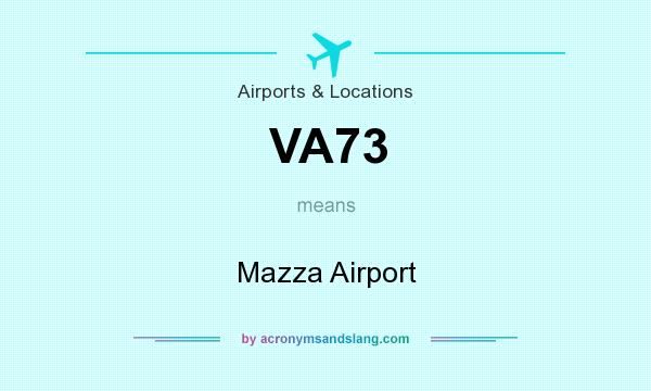 What does VA73 mean? It stands for Mazza Airport