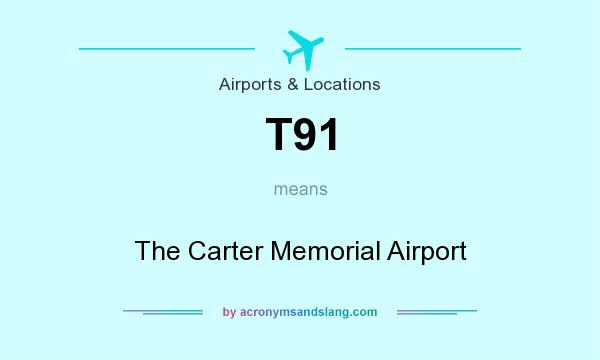 What does T91 mean? It stands for The Carter Memorial Airport