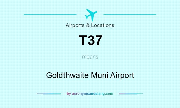 What does T37 mean? It stands for Goldthwaite Muni Airport
