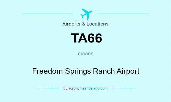 What does TA66 mean? It stands for Freedom Springs Ranch Airport