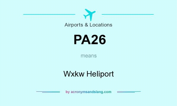 What does PA26 mean? It stands for Wxkw Heliport