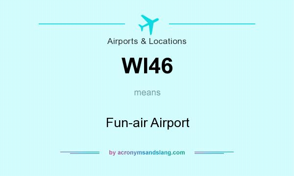 What does WI46 mean? It stands for Fun-air Airport