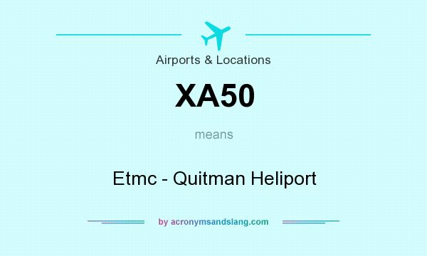 What does XA50 mean? It stands for Etmc - Quitman Heliport