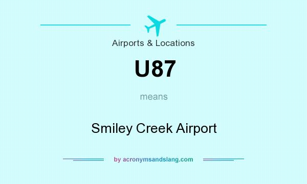 What does U87 mean? It stands for Smiley Creek Airport