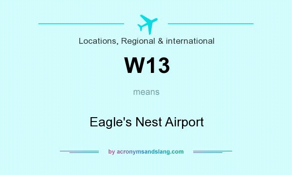What does W13 mean? It stands for Eagle`s Nest Airport