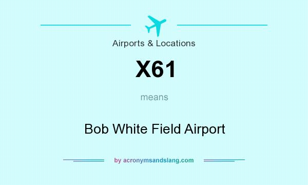 What does X61 mean? It stands for Bob White Field Airport