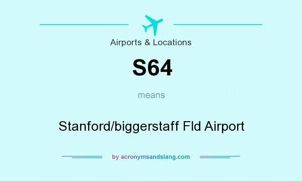 What does S64 mean? It stands for Stanford/biggerstaff Fld Airport