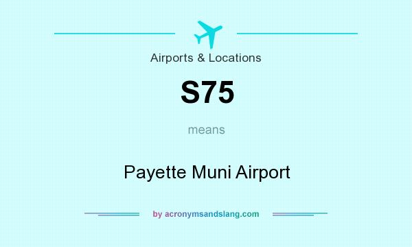 What does S75 mean? It stands for Payette Muni Airport