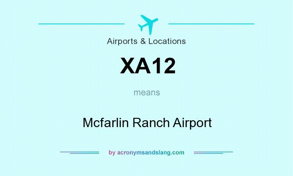 What does XA12 mean? It stands for Mcfarlin Ranch Airport