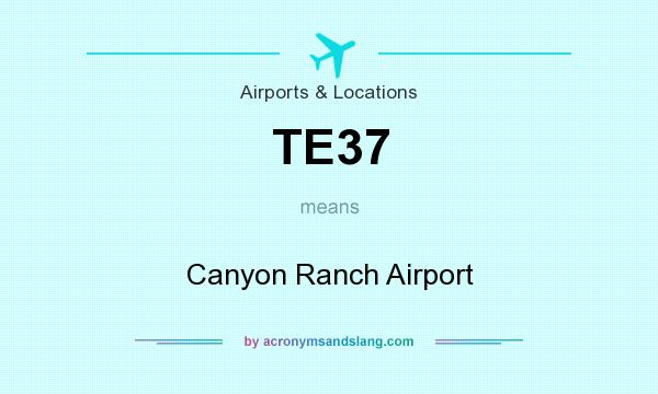 What does TE37 mean? It stands for Canyon Ranch Airport