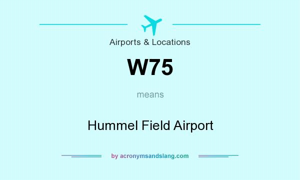 What does W75 mean? It stands for Hummel Field Airport