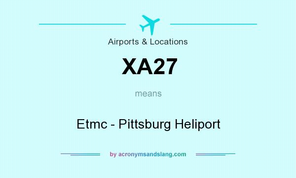 What does XA27 mean? It stands for Etmc - Pittsburg Heliport