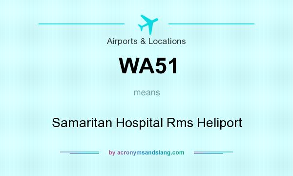 What does WA51 mean? It stands for Samaritan Hospital Rms Heliport