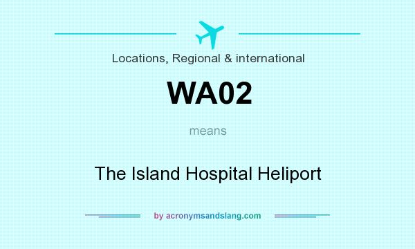 What does WA02 mean? It stands for The Island Hospital Heliport