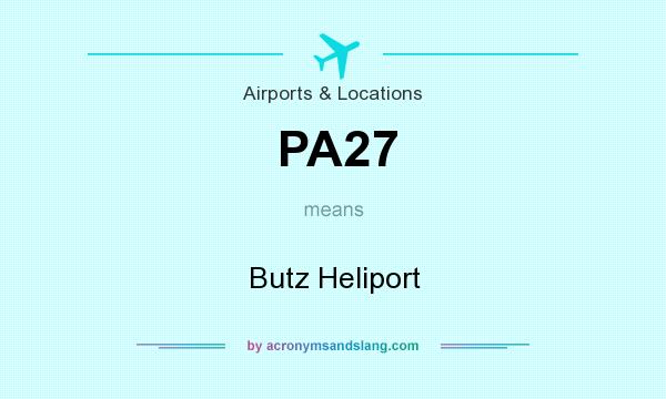 What does PA27 mean? It stands for Butz Heliport