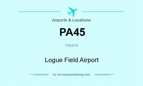 What does PA45 mean? It stands for Logue Field Airport