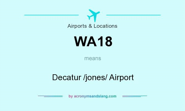What does WA18 mean? It stands for Decatur /jones/ Airport