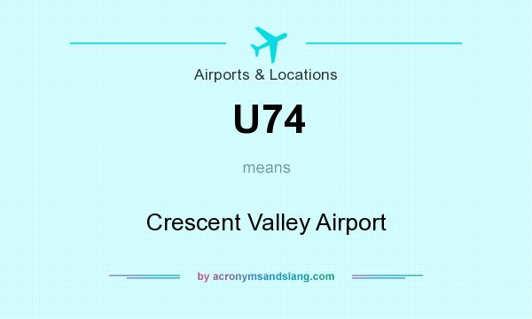 What does U74 mean? It stands for Crescent Valley Airport