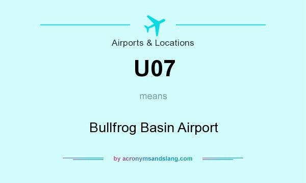 What does U07 mean? It stands for Bullfrog Basin Airport
