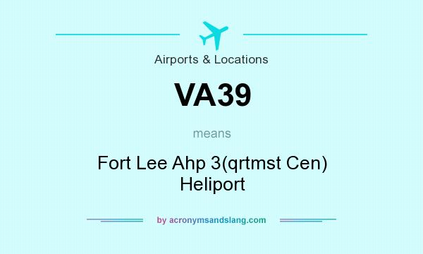 What does VA39 mean? It stands for Fort Lee Ahp 3(qrtmst Cen) Heliport